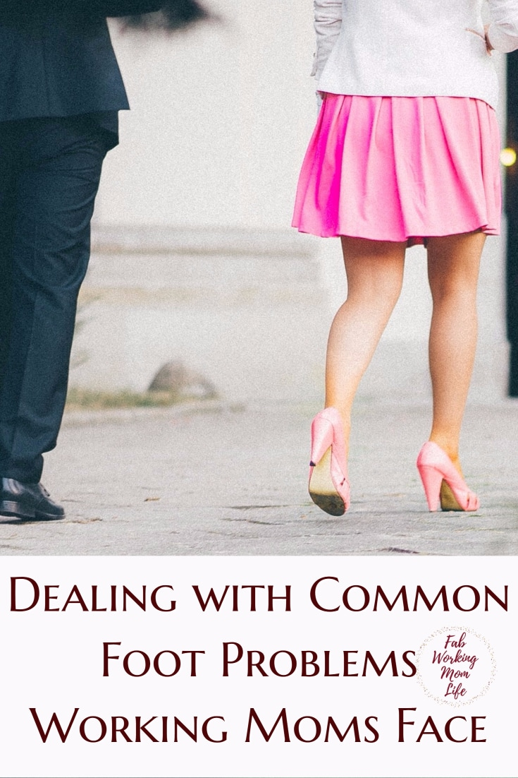 Dealing with Common Foot Problems Working Moms Face - Fab Working