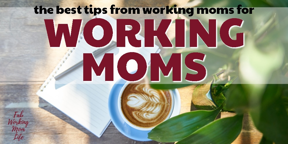 The Best Tips for Working Moms from Working Moms