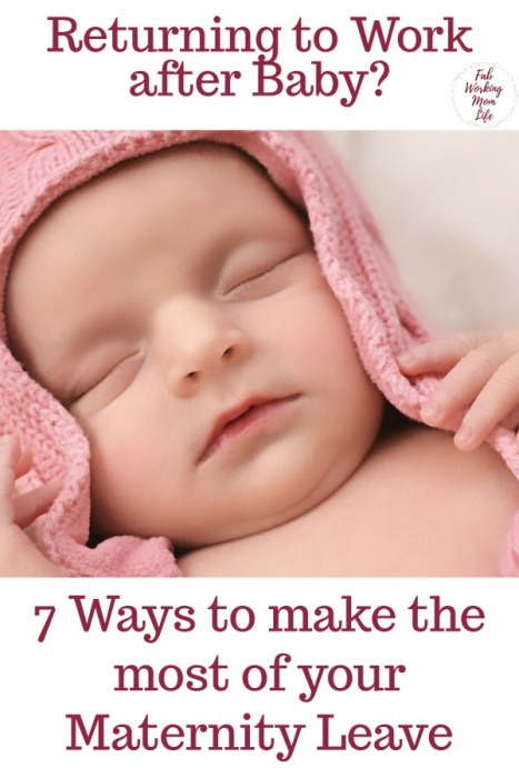 7 Ways to make the most of your maternity leave | Fab Working Mom Life #motherhood #pregnancy #maternity #maternityleave #workingmom