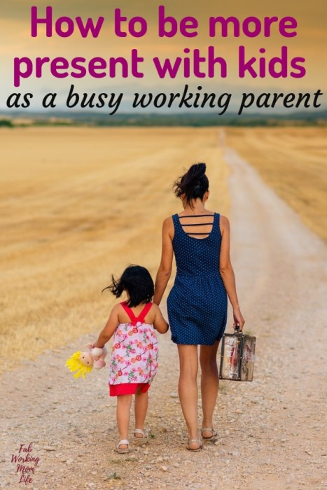 how to be more present with kids as a busy working parent   Fab Working Mom Life #parenting #workingmom #mindful #parentingtips #momadvice