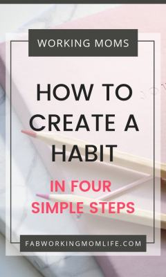 How to create a new habit in 4 simple steps, with mom advice backed by science! | Fab Working Mom Life