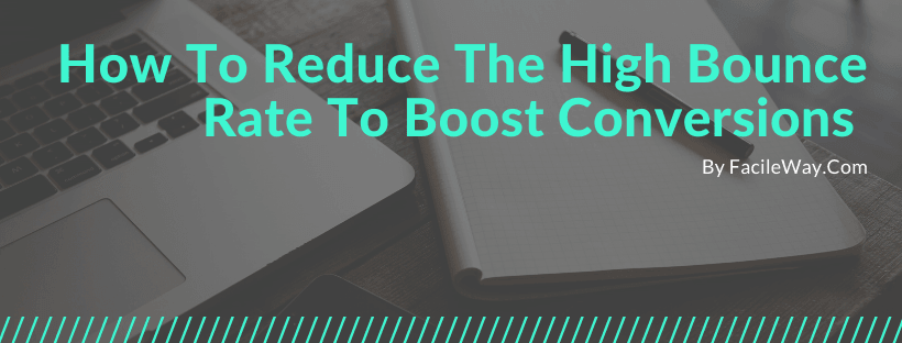 How To Reduce The High Bounce Rate To Boost Conversions in 2019