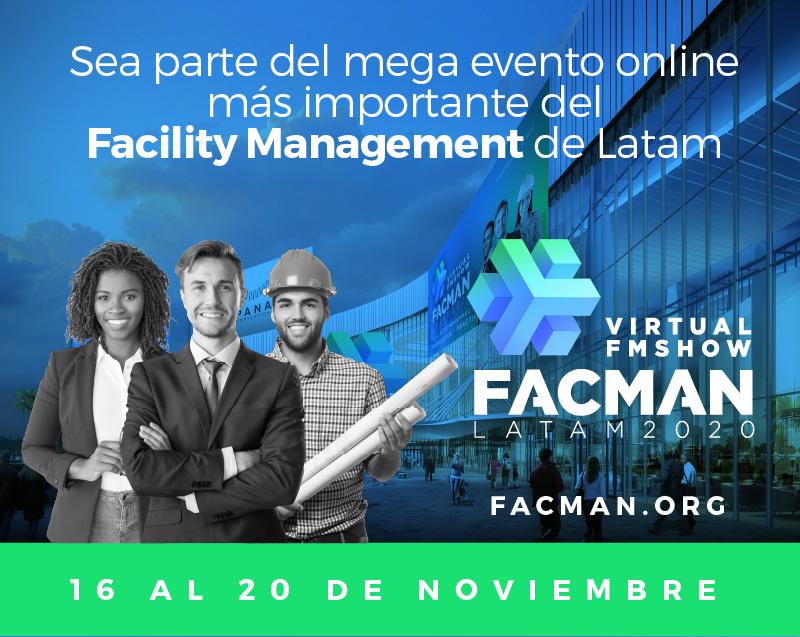 FACMAN LATAM 2020 - VIRTUAL SHOW. EL EVENTO MÁS IMPORTANTE DEL FACILITY MANAGEMENT. PRATICIPE SIN COSTO DE LA EXPO VIRTUAL Y WORKSHOPS