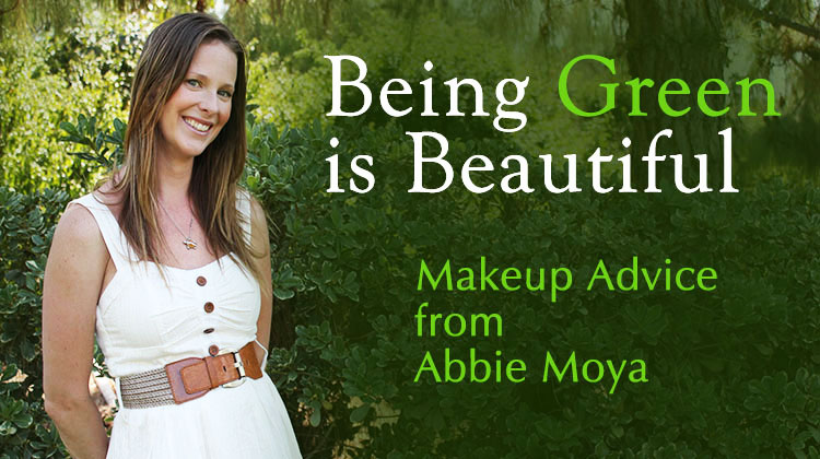 Being Green is Beautiful, Makeup Advice from Abbie Moya