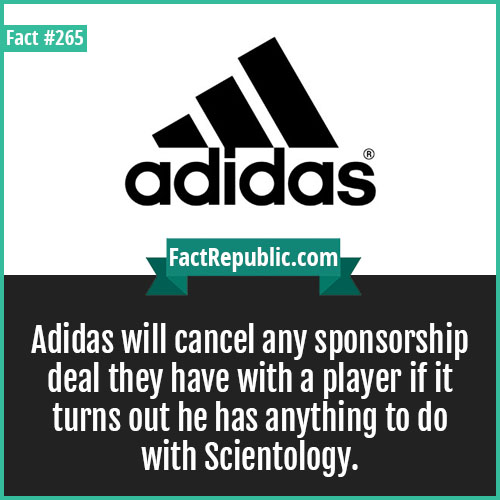 265. Addidas-Adidas will cancel any sponsorship deal they have with a player if it turns out he has anything to do with Scientology.