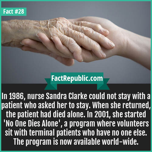28-no-one-dies-alone-In 1986, nurse Sandra Clarke could not stay with a patient who asked her to stay. When she returned, the patient had died alone. In 2001, she started 'No One Dies Alone', a program where volunteers sit with terminal patients who have no one else. The program is now available world-wide.