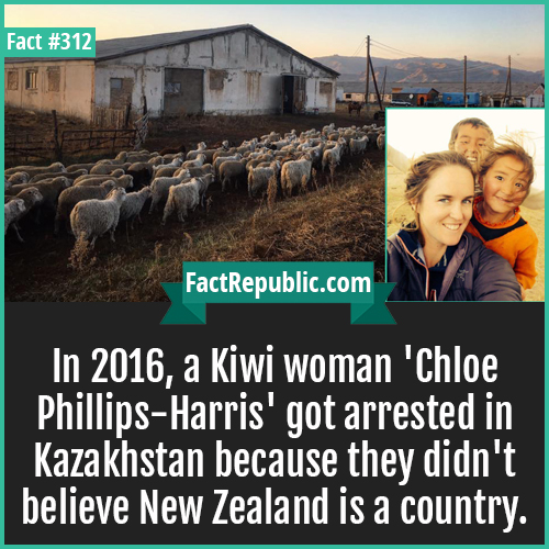 312-Kiwi woman-In 2016, a Kiwi woman 'Chloe Phillips-Harris' got arrested in Kazakhstan because they didn't believe New Zealand is a country.