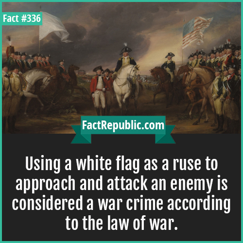 336-White flag code-Using a white flag as a ruse to approach and attack an enemy is considered a war crime according to the law of war.
