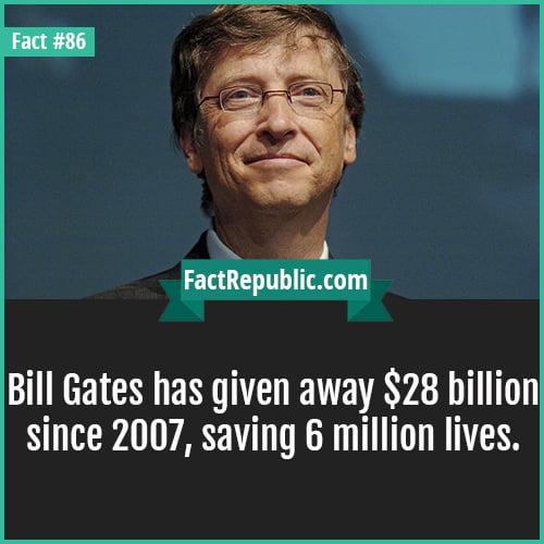 86. Bill Gates-Bill Gates has given away $28 billion since 2007, saving 6 million lives.