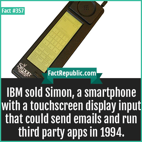 357. IBM Simon-IBM sold Simon, a smartphone with a touchscreen display input that could send emails and run third party apps in 1994.