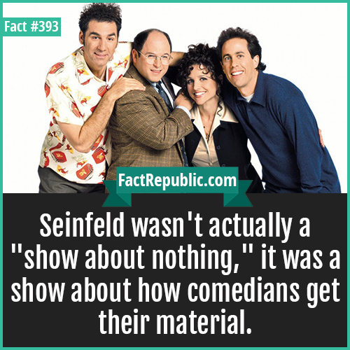 393. Seinfeld-Seinfeld wasn't actually a