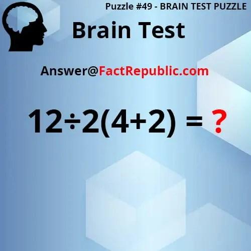 Puzzle 49 - Brain Test Puzzle. Brain Test. 12/2(4+2)=? Answer