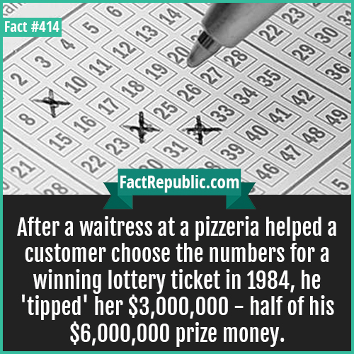 414-Lottery-After a waitress at a pizzeria helped a customer choose the numbers for a winning lottery ticket in 1984, he 'tipped' her $3,000,000 - half of his $6,000,000 prize money.