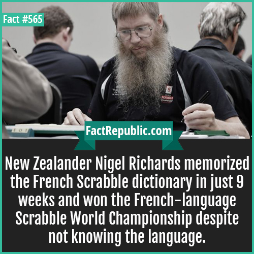 565-Nigel Richards-New Zealander Nigel Richards memorized the French Scrabble dictionary in just 9 weeks and won the French-language Scrabble World Championship despite not knowing the language.
