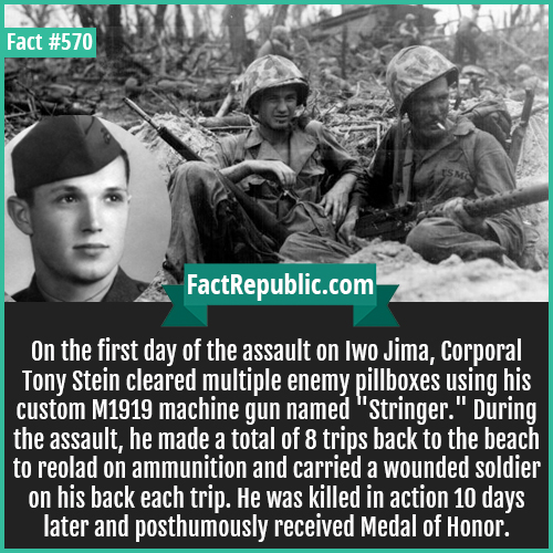 570-Tony Stein-On the first day of the assault on Iwo Jima, Corporal Tony Stein cleared multiple enemy pillboxes using his custom M1919 machine gun named