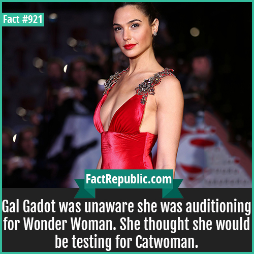 921. Gal Gadot-Gal Gadot was unaware she was auditioning for Wonder Woman. She thought she would be testing for Catwoman.