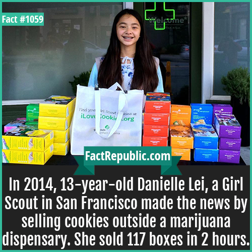 1059. Danielle Lei-In 2014, 13-year-old Danielle Lei, a Girl Scout in San Francisco made the news by selling cookies outside a marijuana dispensary. She sold 117 boxes in 2 hours.