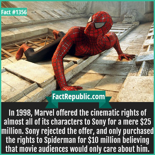 1356. Spiderman 2002-In 1998, Marvel offered the cinematic rights of almost all of its characters to Sony for a mere $25 million. Sony rejected the offer, and only purchased the rights to Spiderman for $10 million believing that movie audiences would only care about him.
