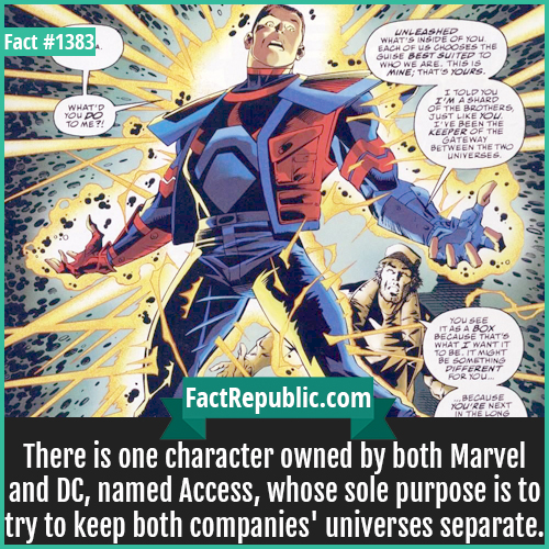 1383. Access-There is one character owned by both Marvel and DC, named Access, whose sole purpose is to try to keep both companies' universes separate.