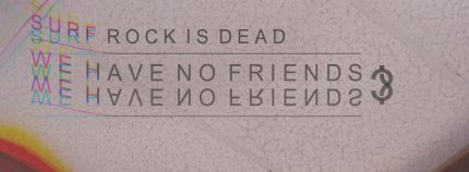 Surf Rock is Dead – We Have No Friends? EP