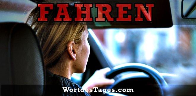 fahren (to drive): travels, departs, moves, ride, operates, sails, riding, Fahrt, während der Fahrt, er fährt, und fährt, in Fahrt, Zug fährt, sie fährt, lange Fahrt