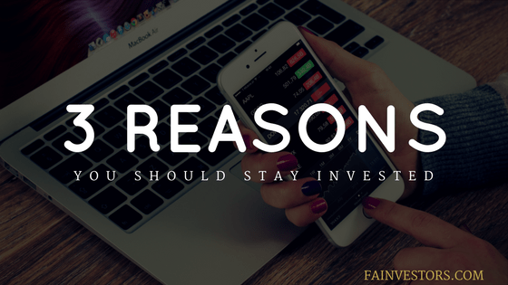 3 Reasons You Should Stay Invested