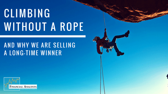 Climbing Without a Rope and Why We are Selling a Long-Time Winner