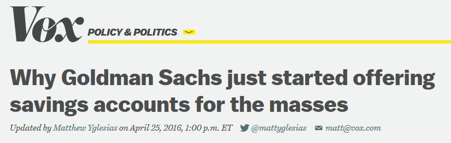 Vox: Why Goldman Sachs Just Started Offering Savings Accounts for the Masses