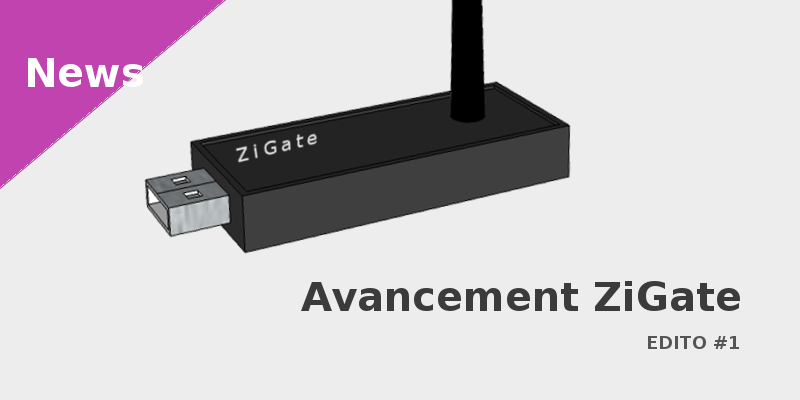 Edito - Avancement de la passerelle ZiGate