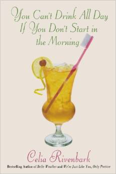 You Can't Drink All Day If You Don't Start in the Morning by Celia Rivenbark - Fairly Southern
