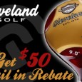 Cleveland Classic Drivers, old school look, new school long! This is an incredible offer from Cleveland Golf! $50 mail in rebate on one the best new drivers available! If you haven't try the Cleveland Classic Driver, you are missing out.