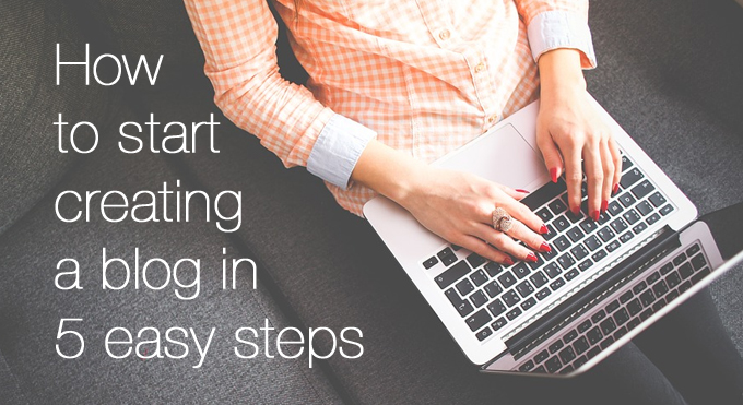 how to start creating a blog in 5 easy steps