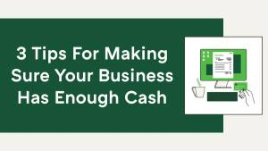 Read more about the article 3 Tips For Making Sure Your Business Has Enough Cash