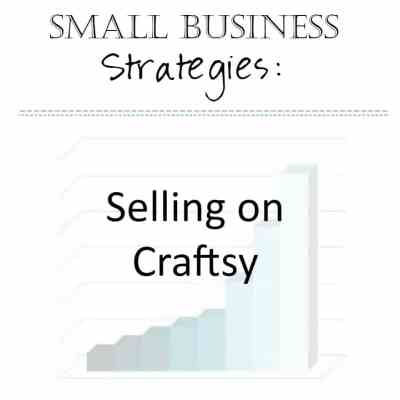 Small Business Strategies: Selling on Craftsy