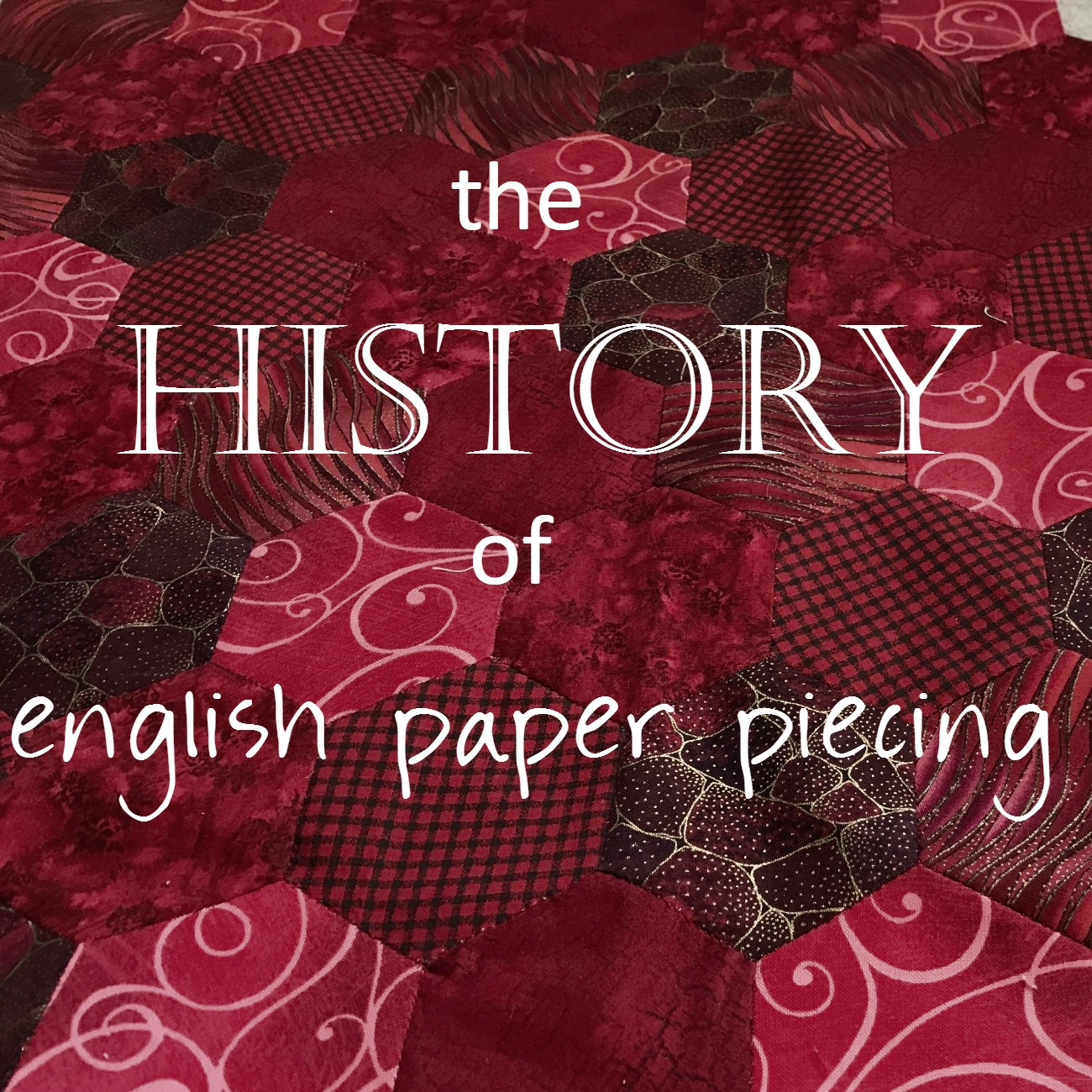 English Paper Piecing History Faith And Fabric