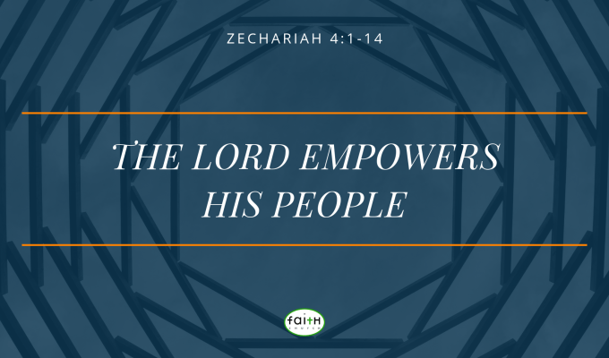 SERMON – APRIL 28, 2019 – THE LORD EMPOWERS HIS PEOPLE