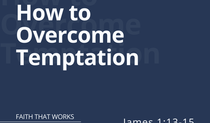 How to Overcome Temptation (James 1:13-15)