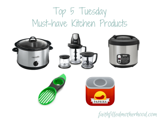Top 5 Tuesday - Must-have Kitchen Products! faithfilledmotherhood.com