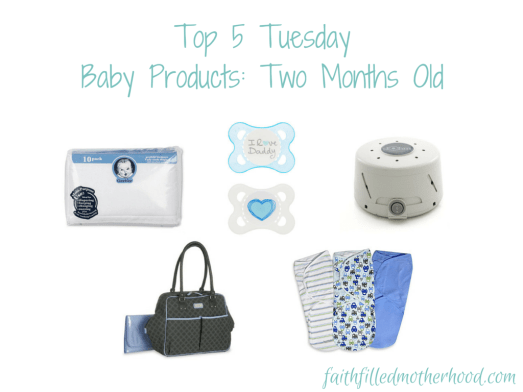 Top 5 Tuesday - Baby Products 2 Months Old! faithfilledmotherhood.com