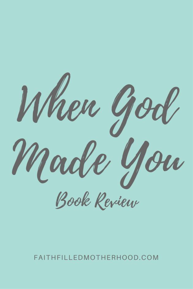 When God Made You Book Review   FaithFilledMotherhood.com