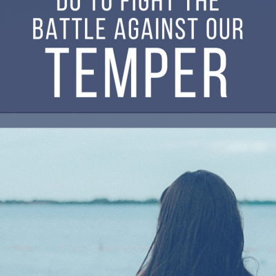this. is. SO. GOOD! // 2 things we must do to fight the battle against our tempers