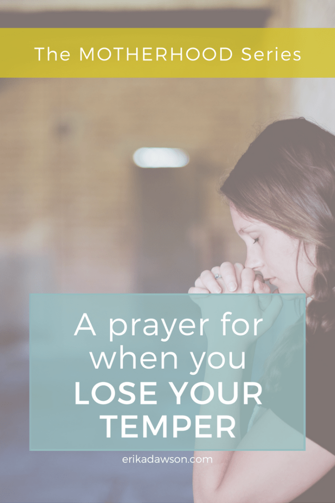 a prayer for when you lose your temper // erikadawson.com