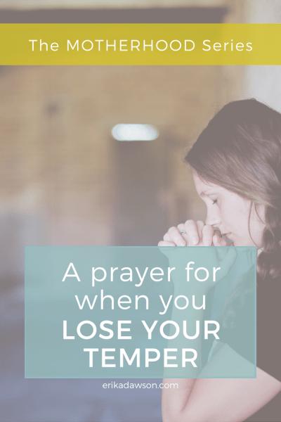 a prayer for when you lose your temper // erikadawson.com