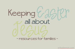 Keeping Easter all about Jesus: Resources for Families