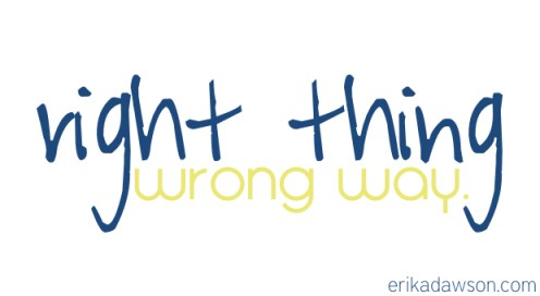 right thing wrong way