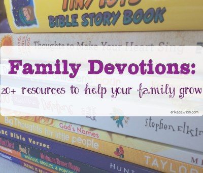 Over 20 Resources to help your family in family devotions