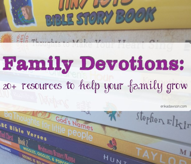 Over 20 different resources to help your family with family devotions