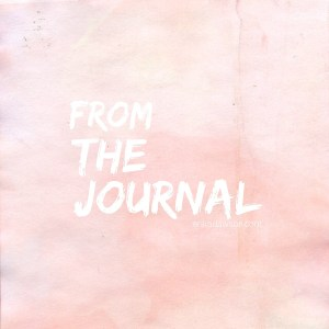 From the Journal -- words from the heart