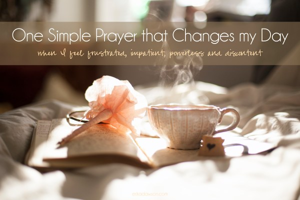 One Simple Prayer that Changes My Day when I feel frustrated, impatient, powerless, and discontent #motherhood #prayer
