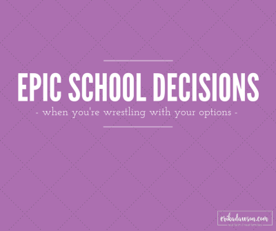 wise advice for discerning what schooling option is right for your family